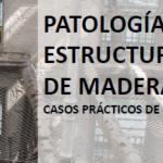 Conferencia. PATOLOGÍA EN ESTRUCTURAS DE MADERA