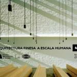 Exposición na ETSAC: ARQUITECTURA FINESA A ESCALA HUMANA
