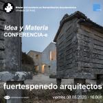 'IDEA Y MATERIA'. CONFERENCIA FUERTES PENEDO ARQUITECTOS